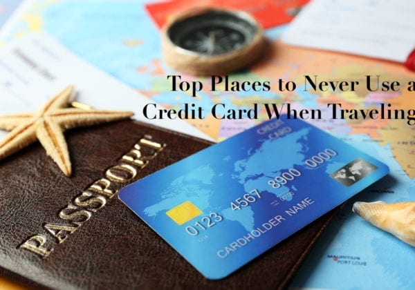 Top Places to Never Use a Bank Card or Credit Card When Traveling